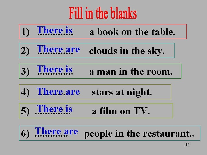 is 1) There. . . a book on the table. are clouds in the