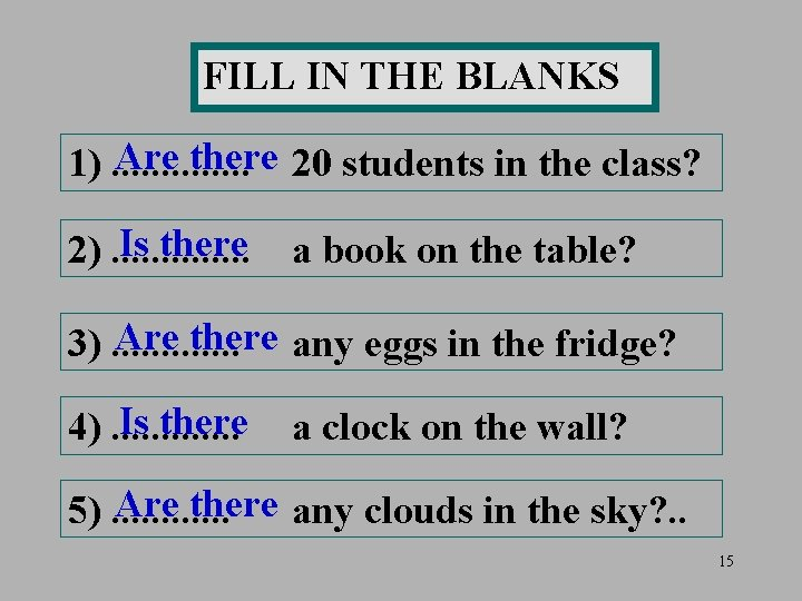 FILL IN THE BLANKS Are there 20 students in the class? 1). . .
