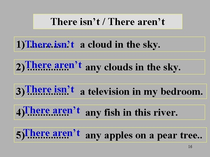 There isn't / There aren't 1)There. . . . isn't a cloud in the
