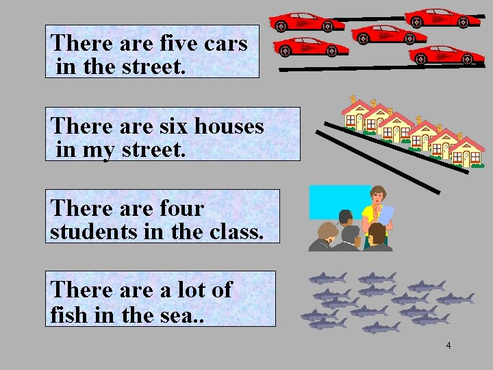 There are five cars in the street. There are six houses in my street.