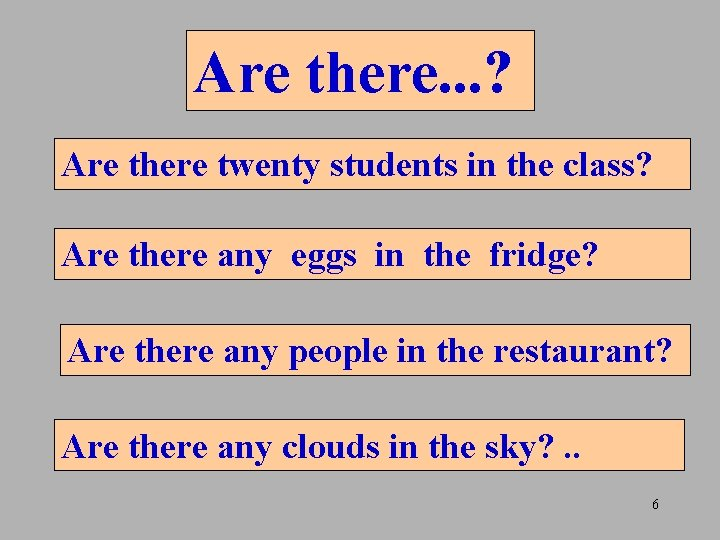 Are there. . . ? Are there twenty students in the class? Are there