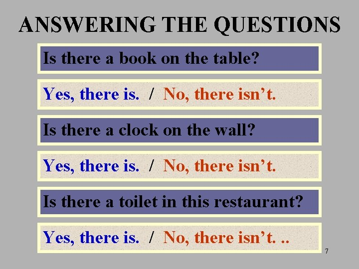 ANSWERING THE QUESTIONS Is there a book on the table? Yes, there is. /