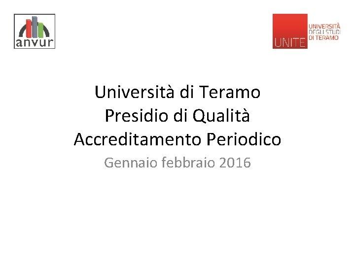 Università di Teramo Presidio di Qualità Accreditamento Periodico Gennaio febbraio 2016