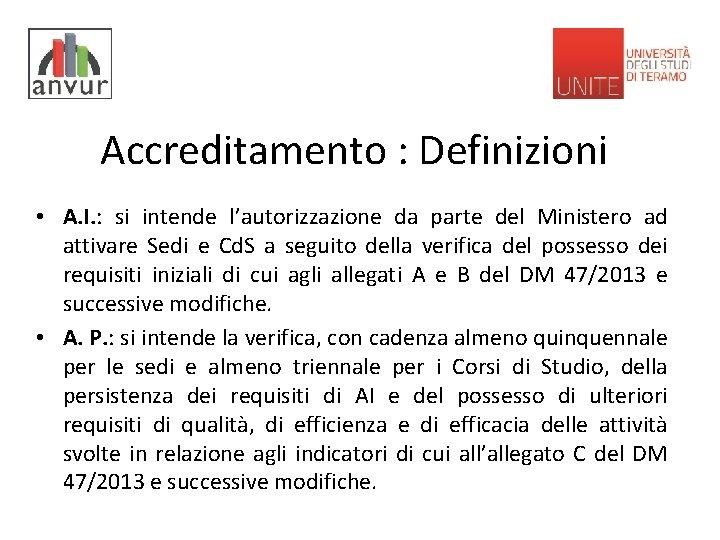 Accreditamento : Definizioni • A. I. : si intende l'autorizzazione da parte del Ministero