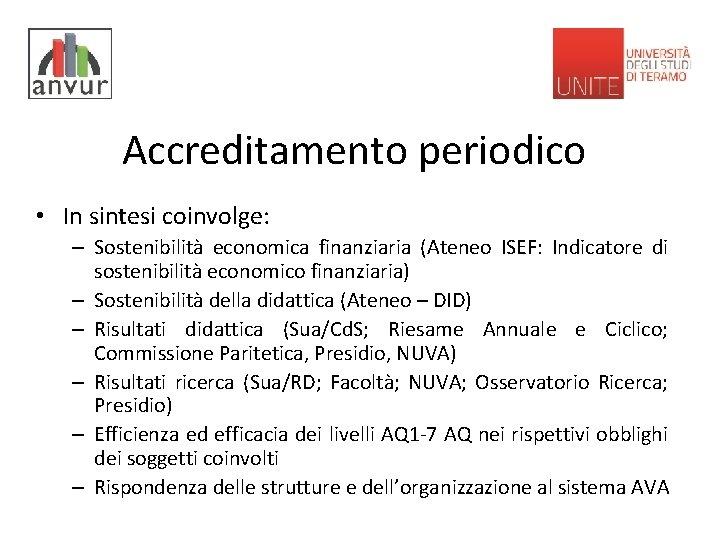 Accreditamento periodico • In sintesi coinvolge: – Sostenibilità economica finanziaria (Ateneo ISEF: Indicatore di