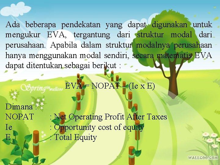 Ada beberapa pendekatan yang dapat digunakan untuk mengukur EVA, tergantung dari struktur modal dari