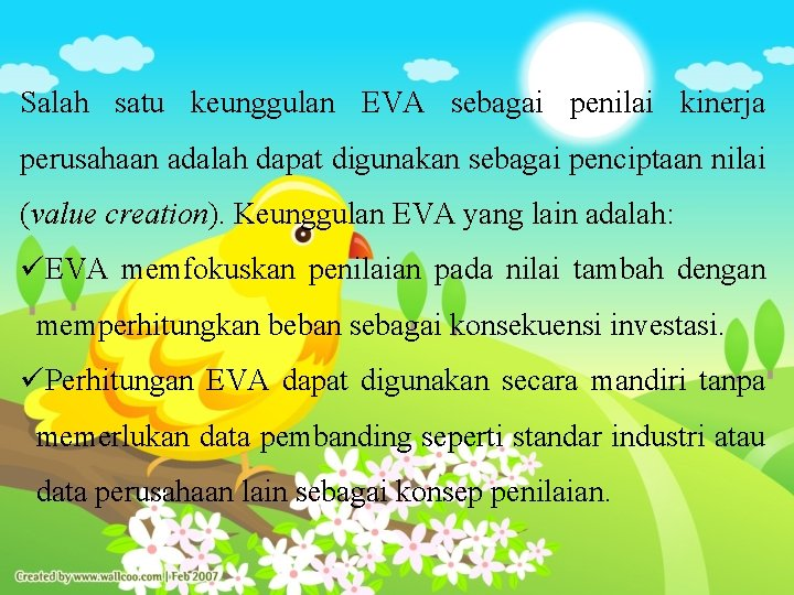 Salah satu keunggulan EVA sebagai penilai kinerja perusahaan adalah dapat digunakan sebagai penciptaan nilai