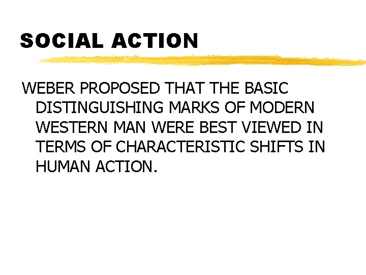 SOCIAL ACTION WEBER PROPOSED THAT THE BASIC DISTINGUISHING MARKS OF MODERN WESTERN MAN WERE