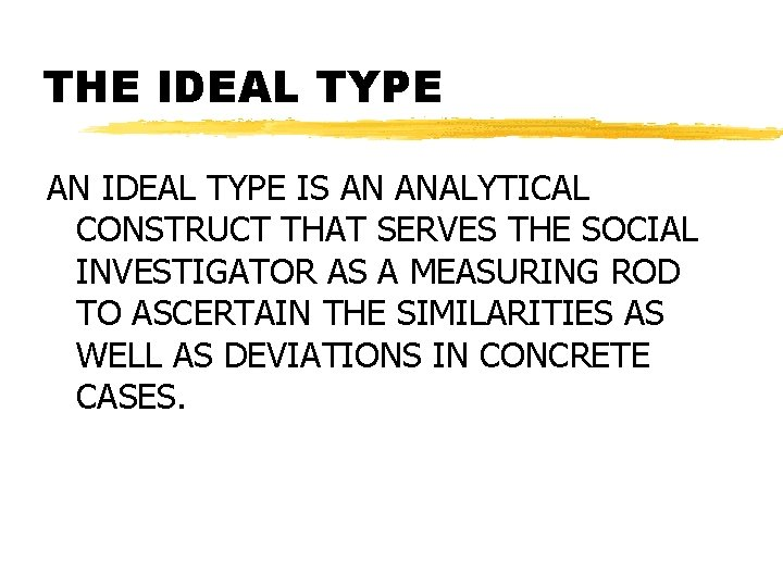 THE IDEAL TYPE AN IDEAL TYPE IS AN ANALYTICAL CONSTRUCT THAT SERVES THE SOCIAL