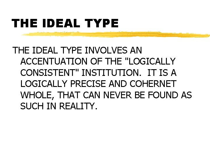 """THE IDEAL TYPE INVOLVES AN ACCENTUATION OF THE """"LOGICALLY CONSISTENT"""" INSTITUTION. IT IS A"""