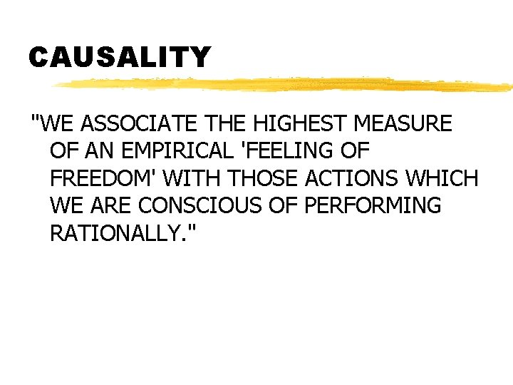 """CAUSALITY """"WE ASSOCIATE THE HIGHEST MEASURE OF AN EMPIRICAL 'FEELING OF FREEDOM' WITH THOSE"""