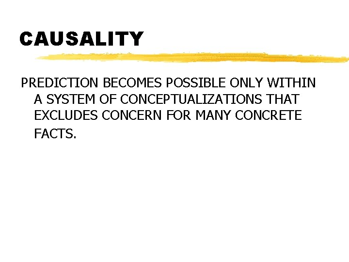 CAUSALITY PREDICTION BECOMES POSSIBLE ONLY WITHIN A SYSTEM OF CONCEPTUALIZATIONS THAT EXCLUDES CONCERN FOR