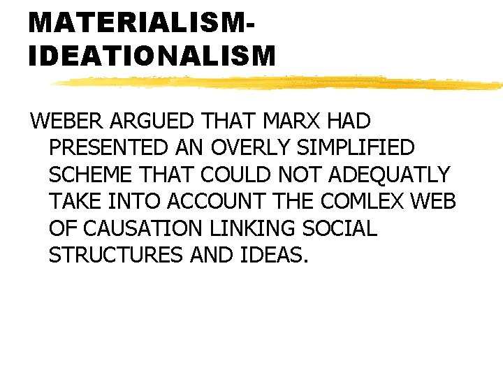 MATERIALISMIDEATIONALISM WEBER ARGUED THAT MARX HAD PRESENTED AN OVERLY SIMPLIFIED SCHEME THAT COULD NOT
