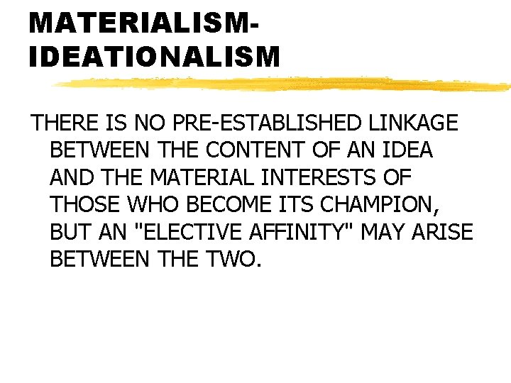 MATERIALISMIDEATIONALISM THERE IS NO PRE-ESTABLISHED LINKAGE BETWEEN THE CONTENT OF AN IDEA AND THE