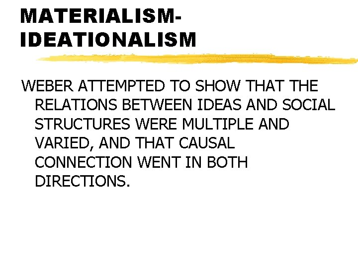MATERIALISMIDEATIONALISM WEBER ATTEMPTED TO SHOW THAT THE RELATIONS BETWEEN IDEAS AND SOCIAL STRUCTURES WERE