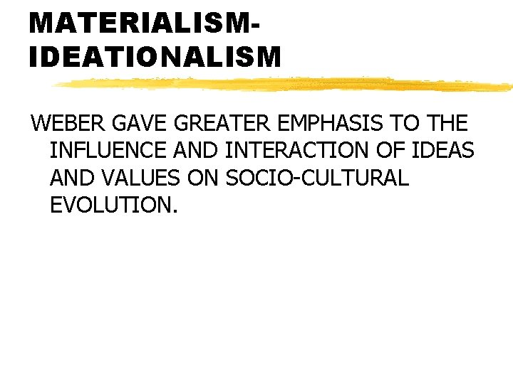 MATERIALISMIDEATIONALISM WEBER GAVE GREATER EMPHASIS TO THE INFLUENCE AND INTERACTION OF IDEAS AND VALUES