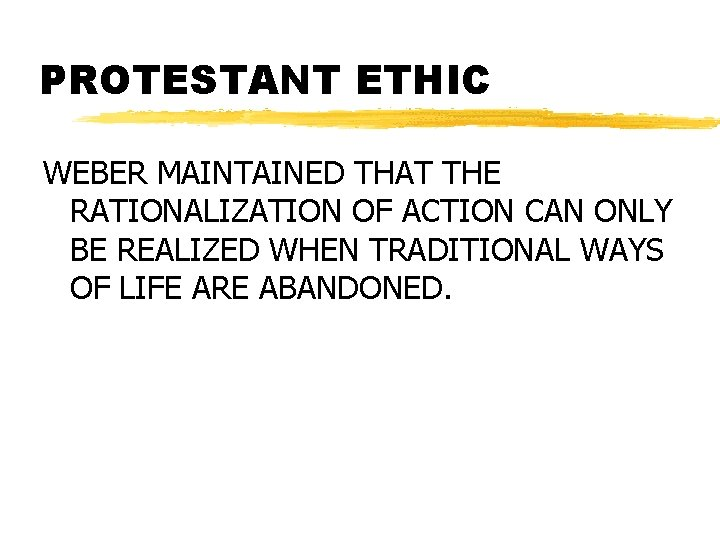 PROTESTANT ETHIC WEBER MAINTAINED THAT THE RATIONALIZATION OF ACTION CAN ONLY BE REALIZED WHEN