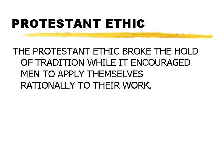 PROTESTANT ETHIC THE PROTESTANT ETHIC BROKE THE HOLD OF TRADITION WHILE IT ENCOURAGED MEN