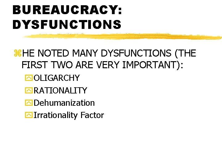 BUREAUCRACY: DYSFUNCTIONS z. HE NOTED MANY DYSFUNCTIONS (THE FIRST TWO ARE VERY IMPORTANT): y.