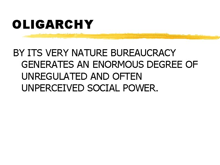 OLIGARCHY BY ITS VERY NATURE BUREAUCRACY GENERATES AN ENORMOUS DEGREE OF UNREGULATED AND OFTEN