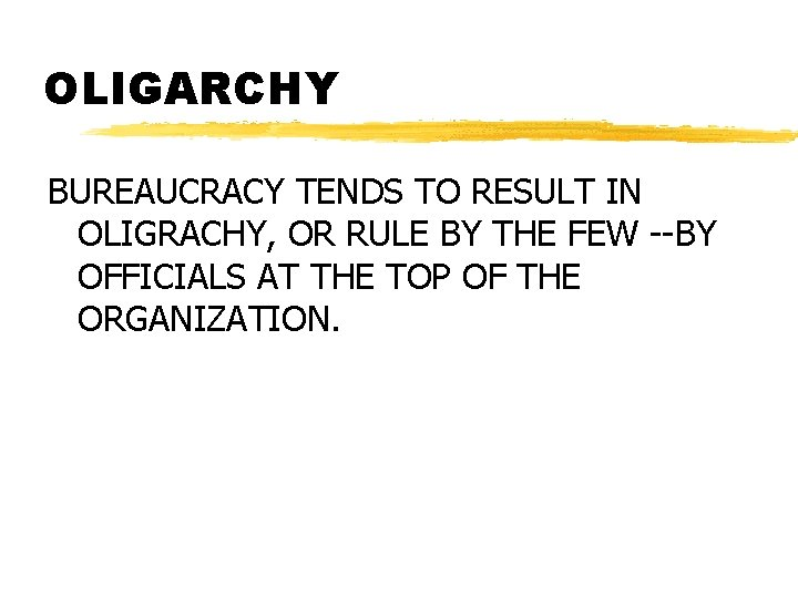 OLIGARCHY BUREAUCRACY TENDS TO RESULT IN OLIGRACHY, OR RULE BY THE FEW --BY OFFICIALS