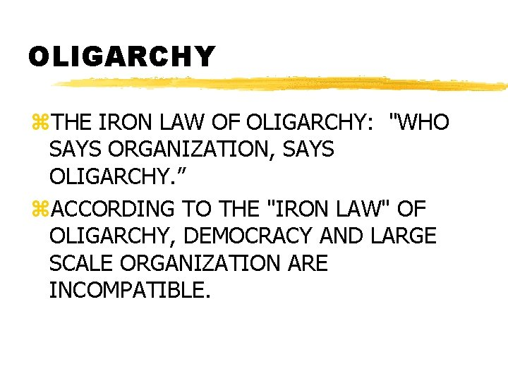 "OLIGARCHY z. THE IRON LAW OF OLIGARCHY: ""WHO SAYS ORGANIZATION, SAYS OLIGARCHY. "" z."