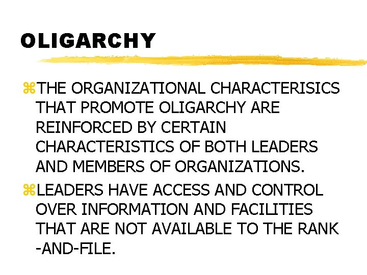 OLIGARCHY z. THE ORGANIZATIONAL CHARACTERISICS THAT PROMOTE OLIGARCHY ARE REINFORCED BY CERTAIN CHARACTERISTICS OF
