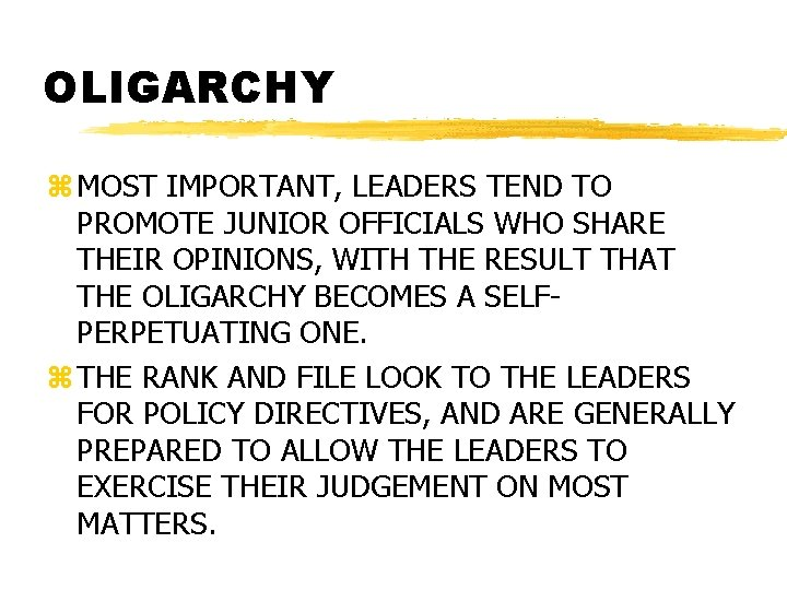OLIGARCHY z MOST IMPORTANT, LEADERS TEND TO PROMOTE JUNIOR OFFICIALS WHO SHARE THEIR OPINIONS,