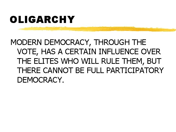 OLIGARCHY MODERN DEMOCRACY, THROUGH THE VOTE, HAS A CERTAIN INFLUENCE OVER THE ELITES WHO