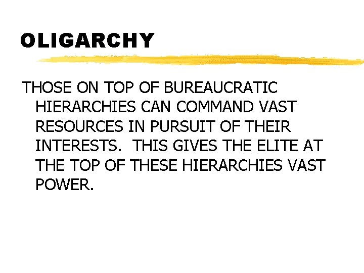 OLIGARCHY THOSE ON TOP OF BUREAUCRATIC HIERARCHIES CAN COMMAND VAST RESOURCES IN PURSUIT OF