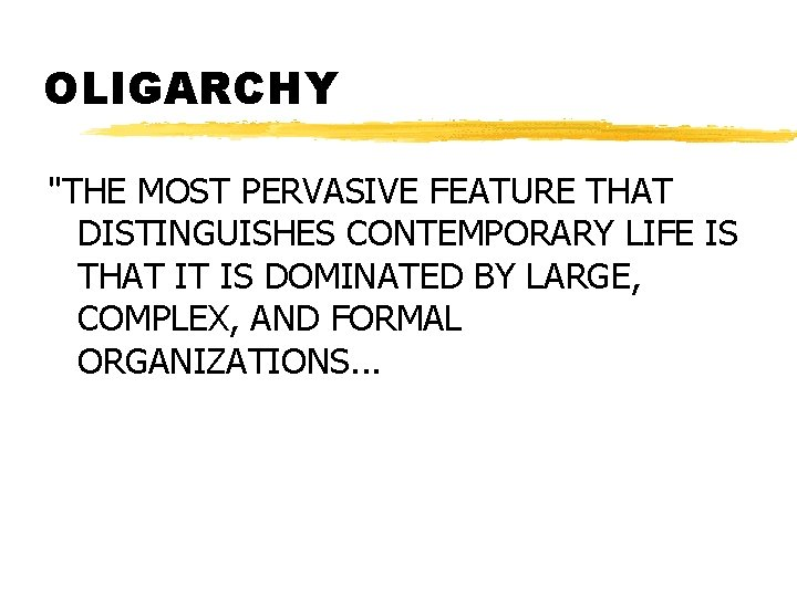 """OLIGARCHY """"THE MOST PERVASIVE FEATURE THAT DISTINGUISHES CONTEMPORARY LIFE IS THAT IT IS DOMINATED"""