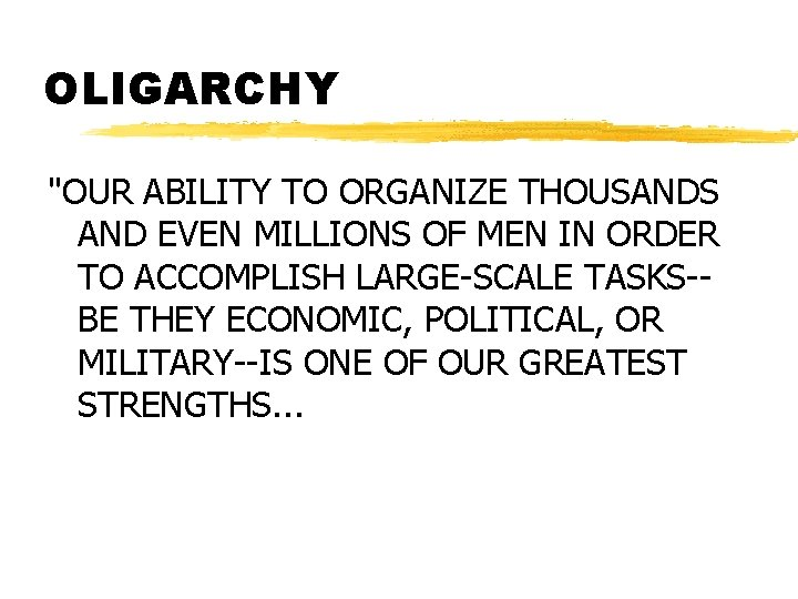 """OLIGARCHY """"OUR ABILITY TO ORGANIZE THOUSANDS AND EVEN MILLIONS OF MEN IN ORDER TO"""