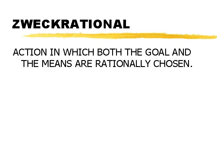 ZWECKRATIONAL ACTION IN WHICH BOTH THE GOAL AND THE MEANS ARE RATIONALLY CHOSEN.