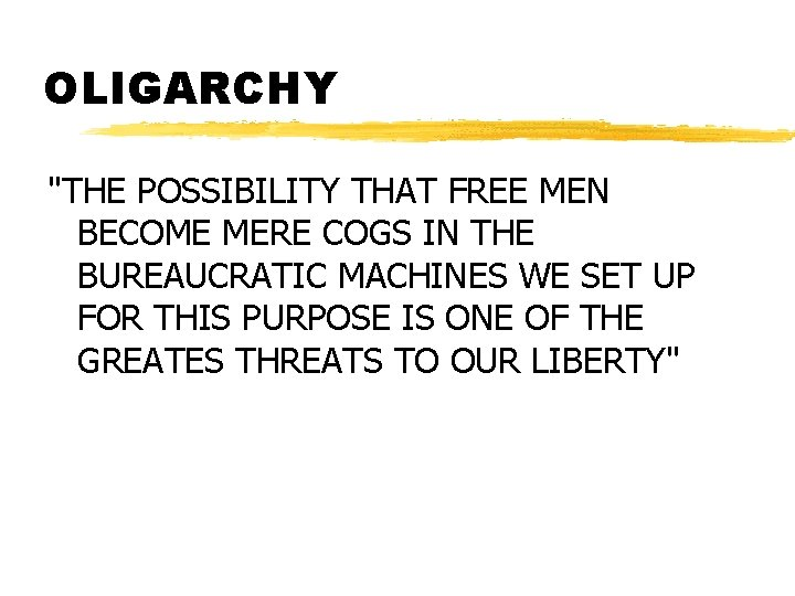 """OLIGARCHY """"THE POSSIBILITY THAT FREE MEN BECOME MERE COGS IN THE BUREAUCRATIC MACHINES WE"""