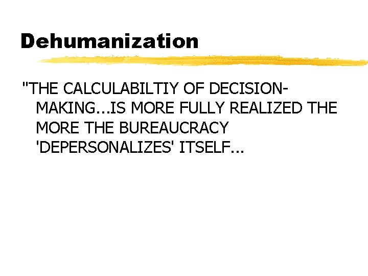 """Dehumanization """"THE CALCULABILTIY OF DECISIONMAKING. . . IS MORE FULLY REALIZED THE MORE THE"""