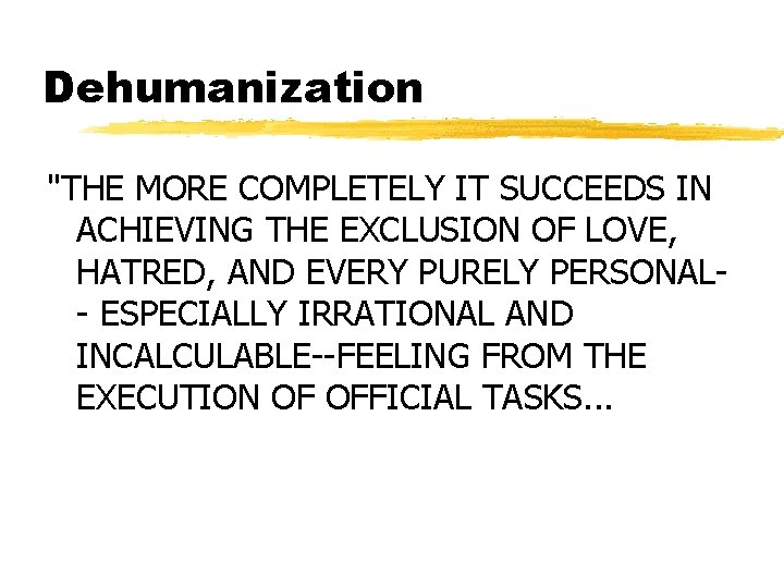 """Dehumanization """"THE MORE COMPLETELY IT SUCCEEDS IN ACHIEVING THE EXCLUSION OF LOVE, HATRED, AND"""