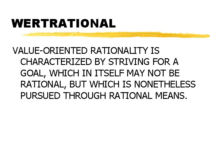WERTRATIONAL VALUE-ORIENTED RATIONALITY IS CHARACTERIZED BY STRIVING FOR A GOAL, WHICH IN ITSELF MAY
