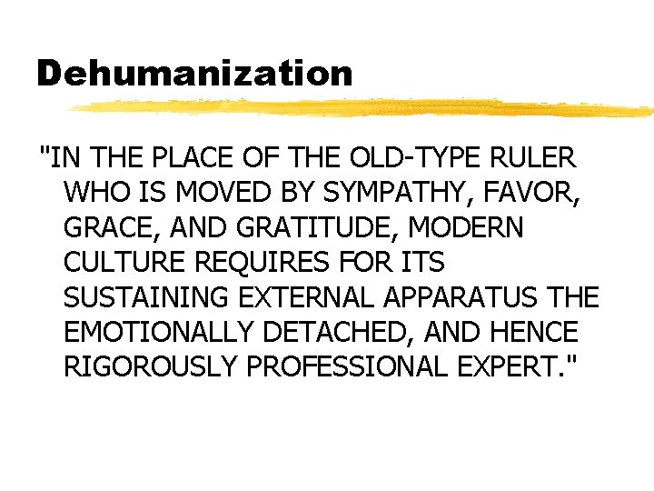 """Dehumanization """"IN THE PLACE OF THE OLD-TYPE RULER WHO IS MOVED BY SYMPATHY, FAVOR,"""