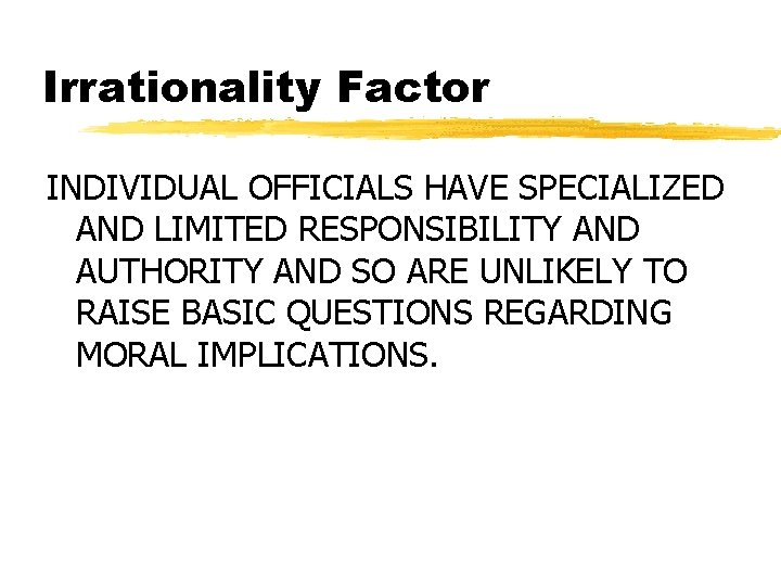 Irrationality Factor INDIVIDUAL OFFICIALS HAVE SPECIALIZED AND LIMITED RESPONSIBILITY AND AUTHORITY AND SO ARE