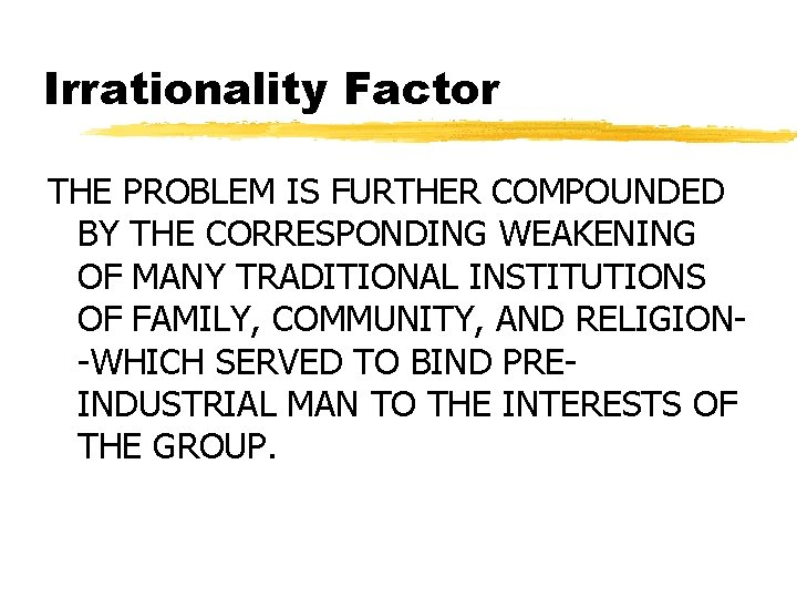 Irrationality Factor THE PROBLEM IS FURTHER COMPOUNDED BY THE CORRESPONDING WEAKENING OF MANY TRADITIONAL