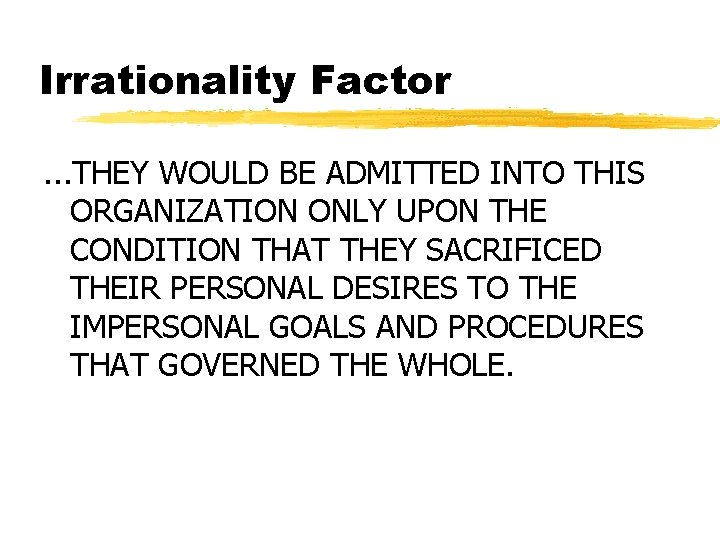 Irrationality Factor. . . THEY WOULD BE ADMITTED INTO THIS ORGANIZATION ONLY UPON THE