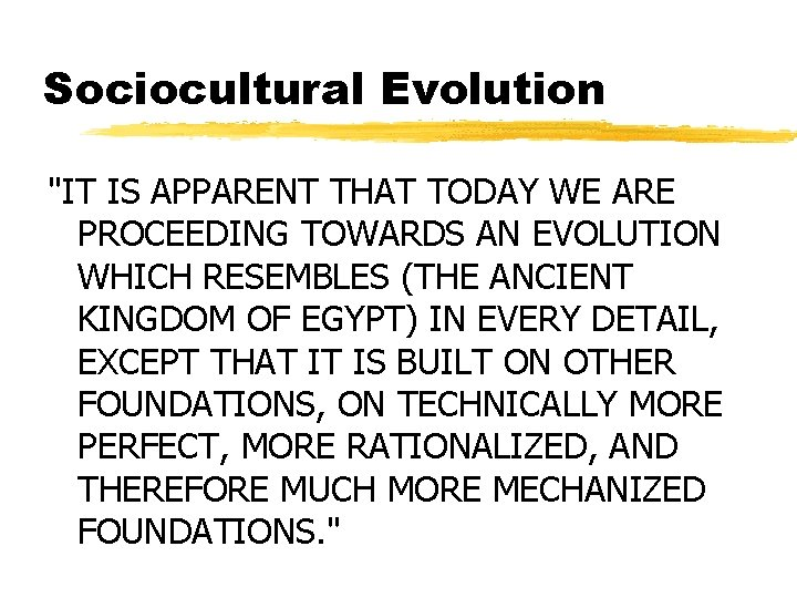 """Sociocultural Evolution """"IT IS APPARENT THAT TODAY WE ARE PROCEEDING TOWARDS AN EVOLUTION WHICH"""