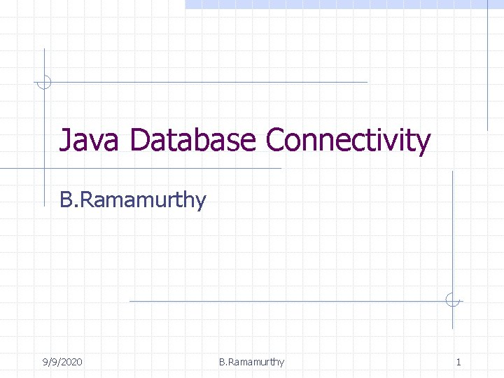Java Database Connectivity B. Ramamurthy 9/9/2020 B. Ramamurthy 1