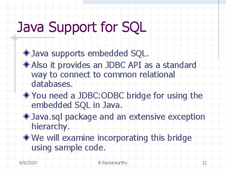 Java Support for SQL Java supports embedded SQL. Also it provides an JDBC API