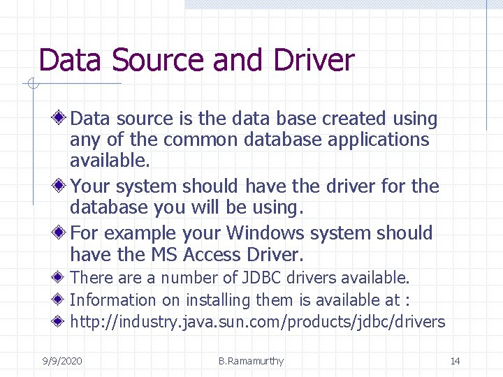 Data Source and Driver Data source is the data base created using any of