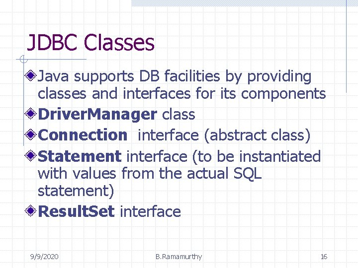 JDBC Classes Java supports DB facilities by providing classes and interfaces for its components