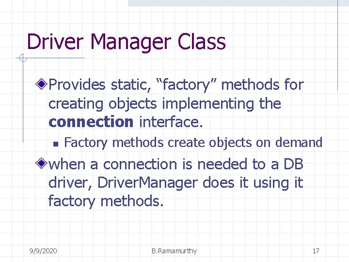 """Driver Manager Class Provides static, """"factory"""" methods for creating objects implementing the connection interface."""