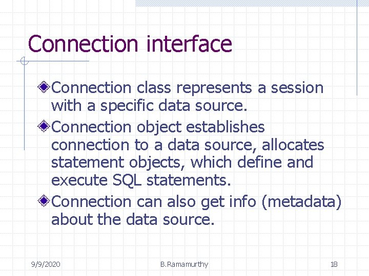 Connection interface Connection class represents a session with a specific data source. Connection object