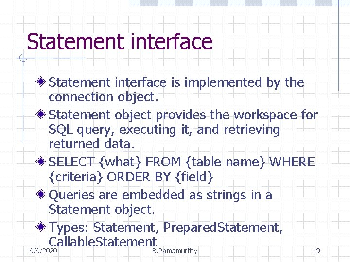 Statement interface is implemented by the connection object. Statement object provides the workspace for