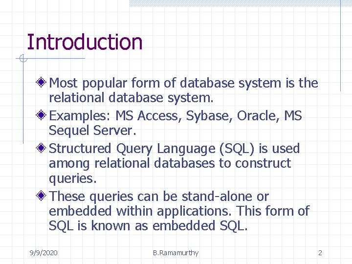 Introduction Most popular form of database system is the relational database system. Examples: MS
